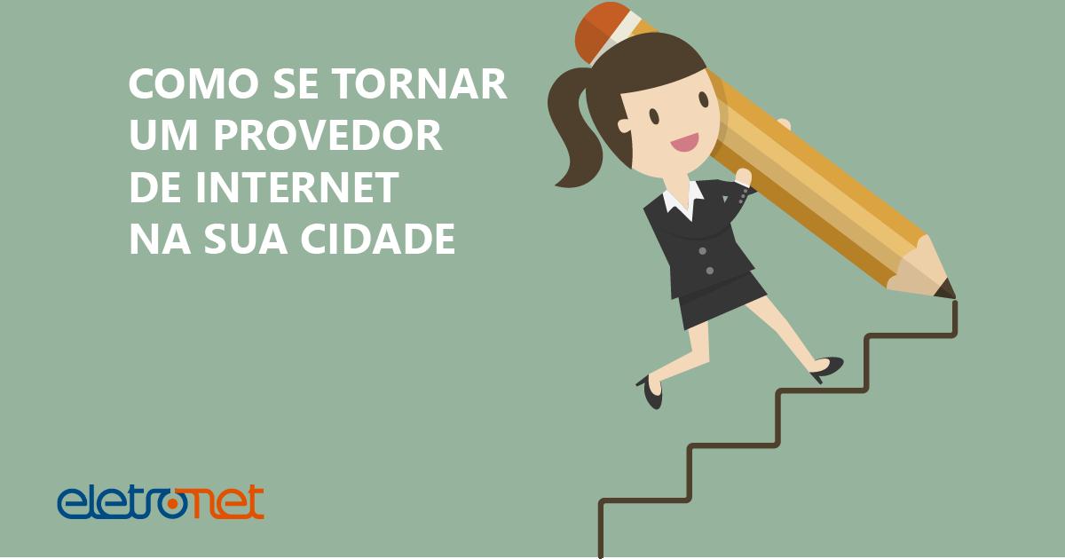 Como se Tornar um Provedor de Internet na sua Cidade