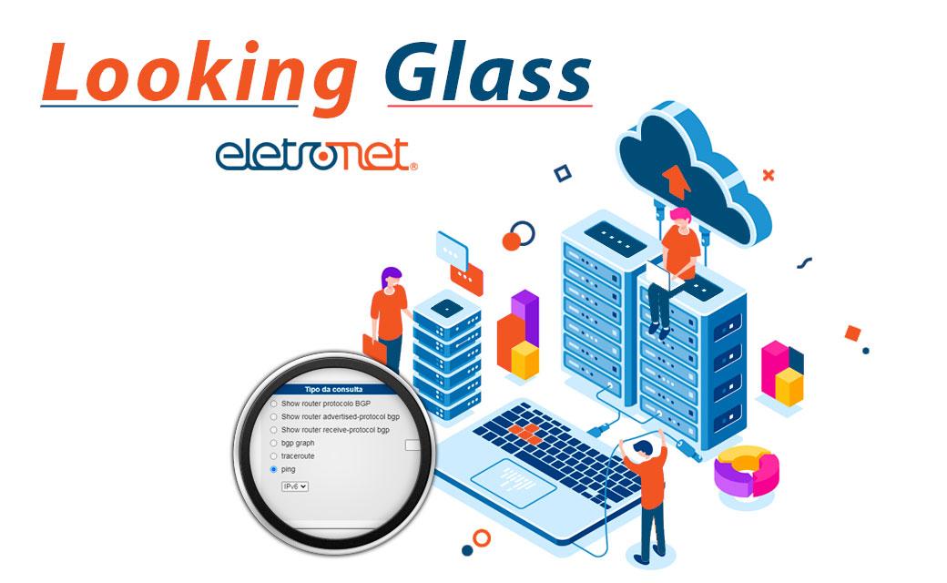 Conheça a ferramenta Looking Glass da Eletronet