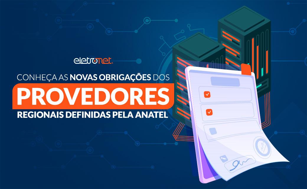 Conheça as novas obrigações dos provedores regionais de internet definidas pela Anatel