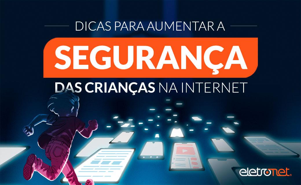 Dicas para aumentar a segurança das crianças na internet