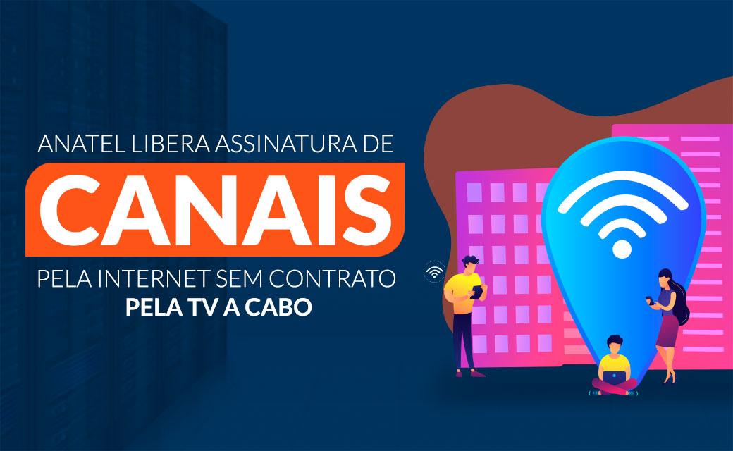 Anatel libera assinatura de canais pela internet sem contrato com TV a cabo