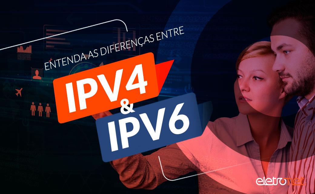 Entenda as diferenças entre IPv4 e IPv6