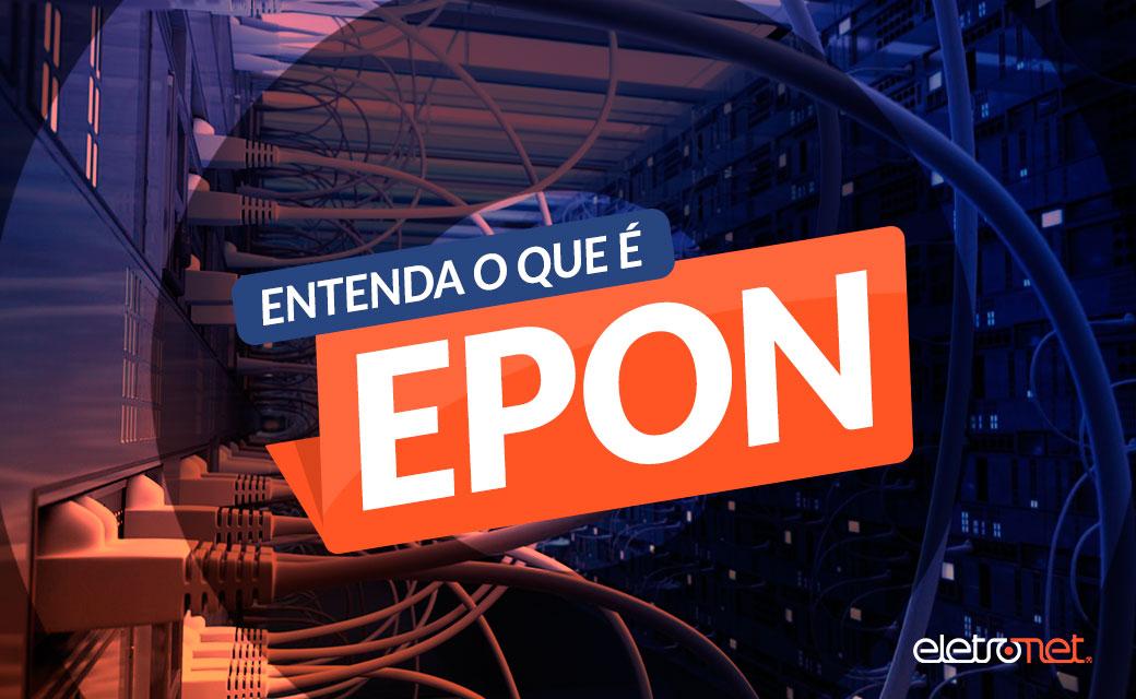 Entenda o que é EPON e GPON