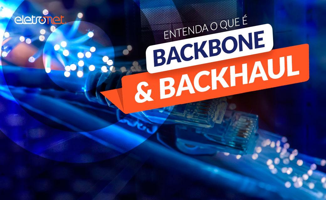 Entenda o que é Backbone e Backhaul