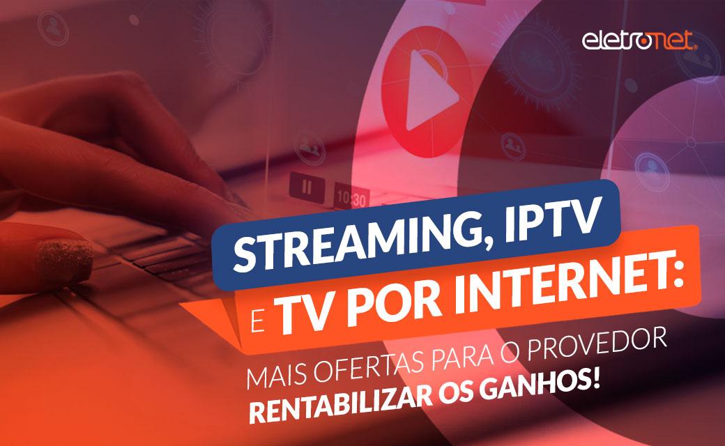 Streaming e IPTV: mais ofertas para o provedor rentabilizar os ganhos