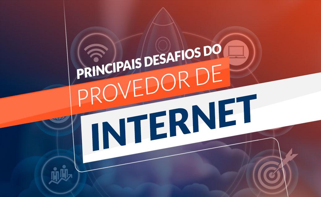 Principais desafios do provedor de internet