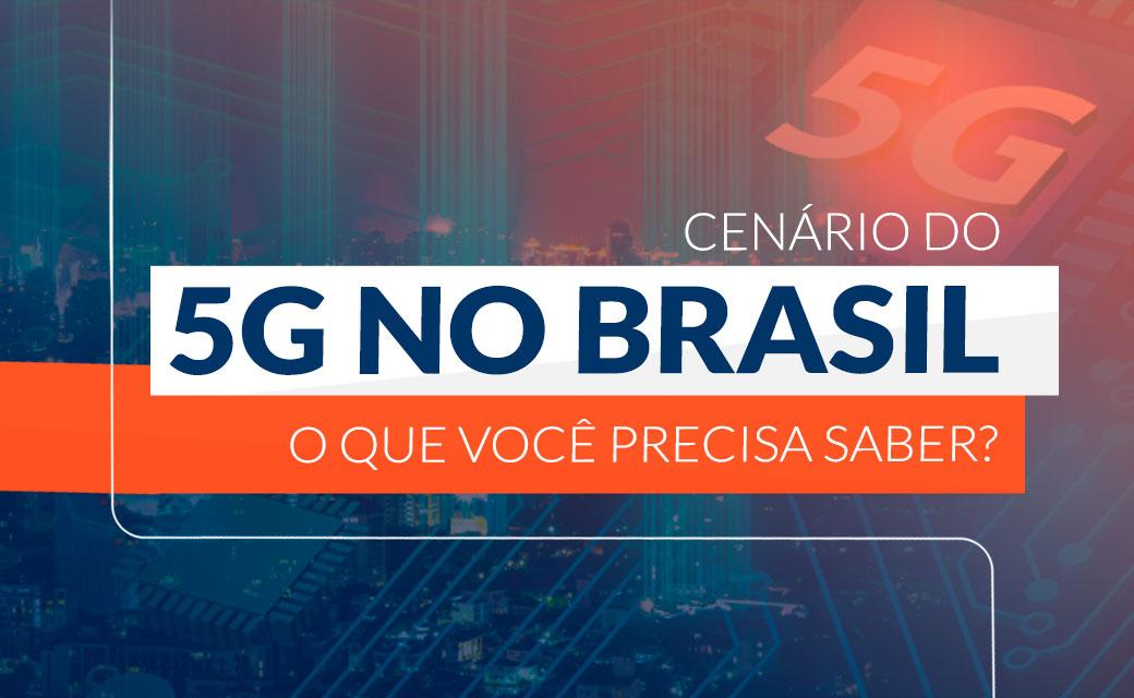 Cenário do 5G no Brasil, o que você precisa saber