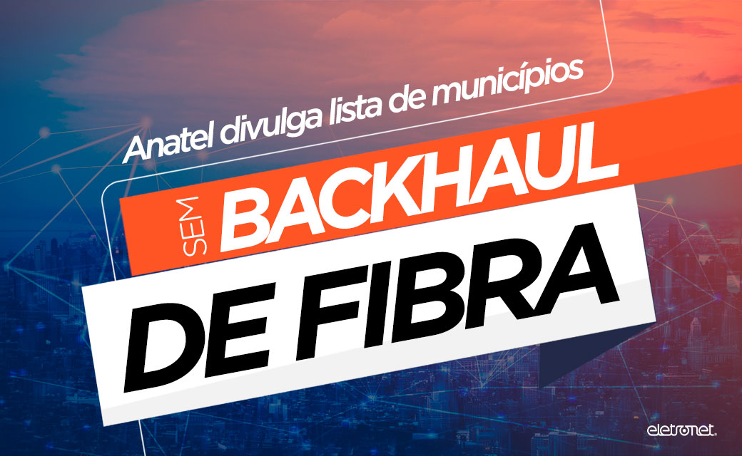 Anatel divulga lista de municípios sem backhaul de fibra