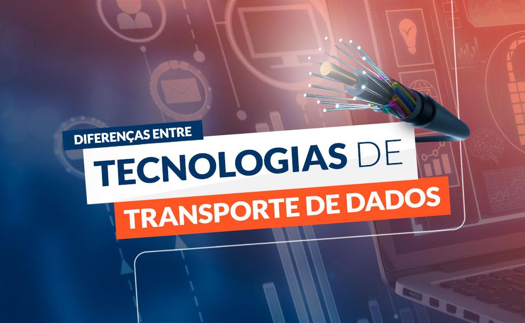 Diferenças entre tecnologias de transporte de dados