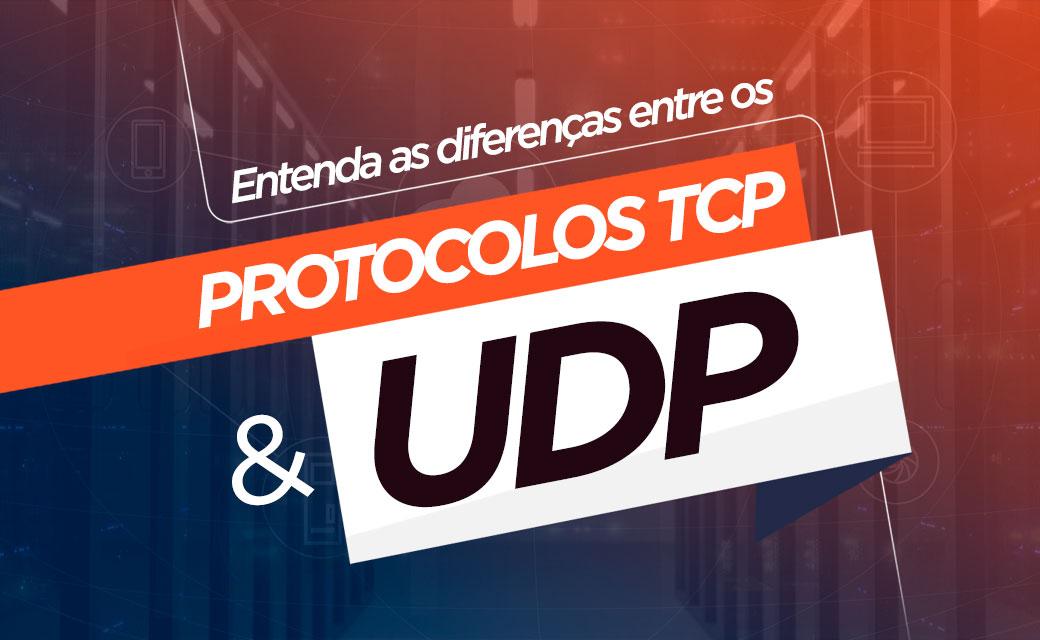 Entenda as diferenças entre os protocolos TCP e UDP