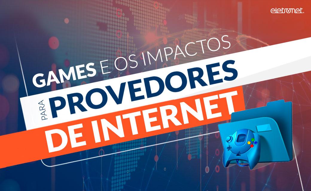Games e os impactos para o provedor de internet