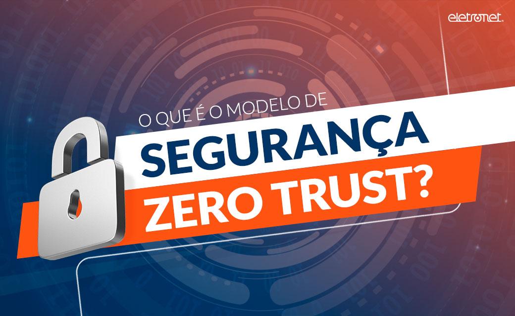 Zero Trust: mais segurança para o provedor de serviços