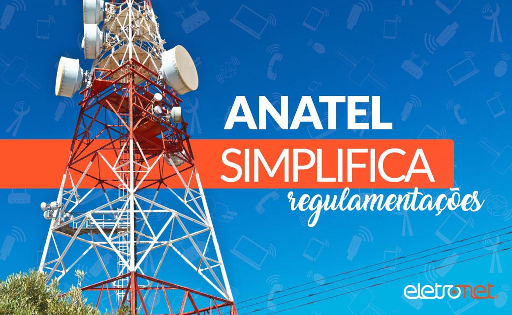 Anatel simplifica regulamentações
