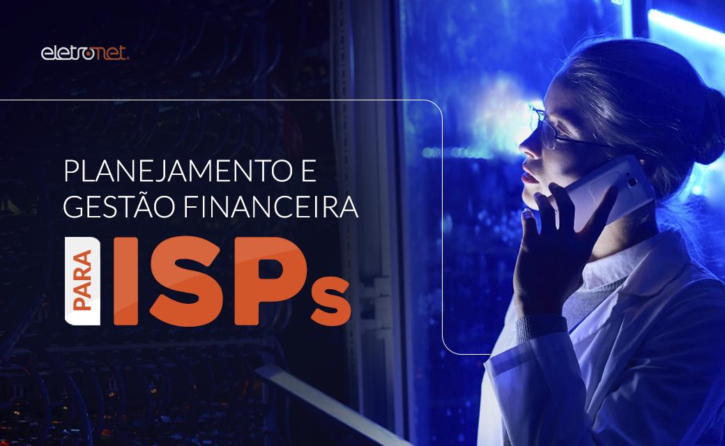Planejamento e gestão financeira para ISPs