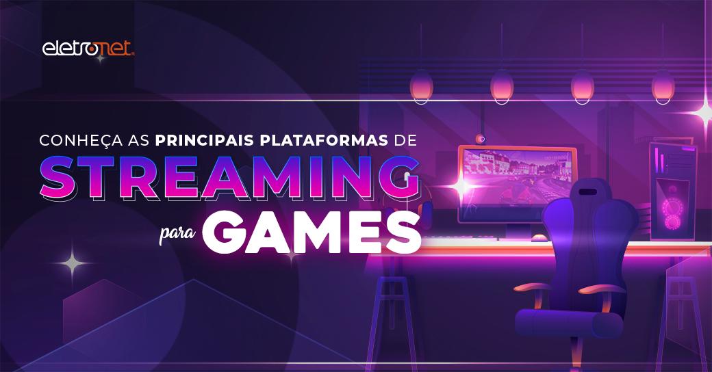 Conheça as principais plataformas de streaming para games