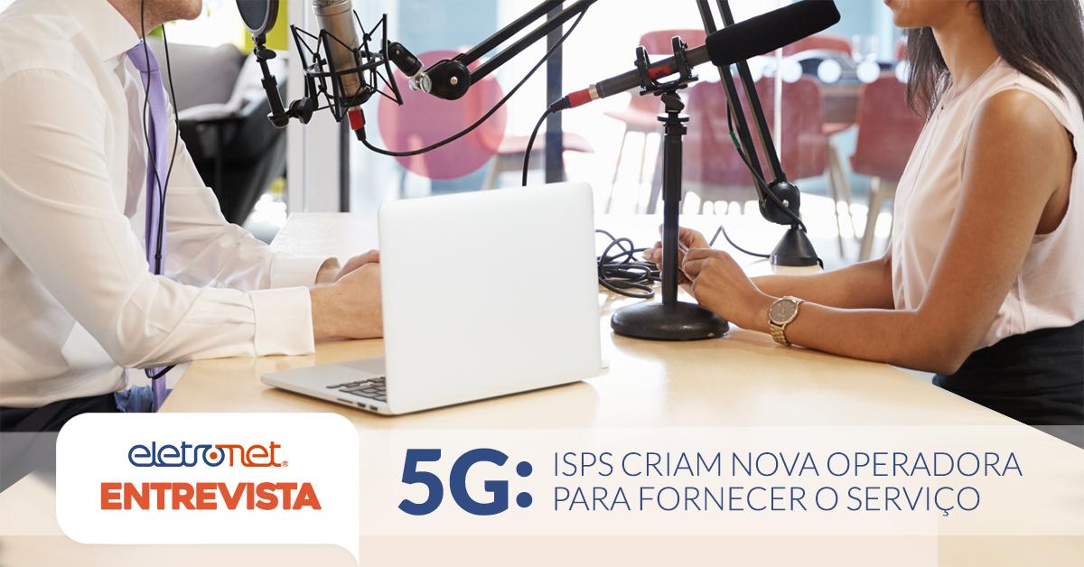 Eletronet Entrevista: Iniciativa 5G Brasil - Provedores regionais se unem para concorrer no leilão 5G
